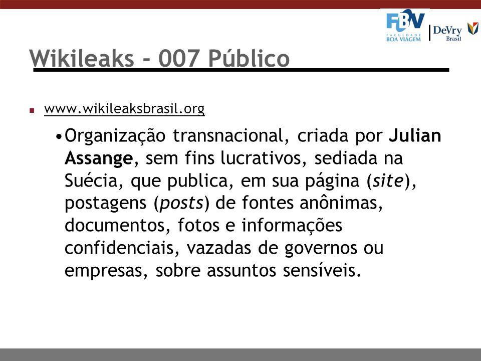 Wikileaks - 007 Público n www.wikileaksbrasil.org www.wikileaksbrasil.org Organização transnacional, criada por Julian Assange, sem fins lucrativos, s