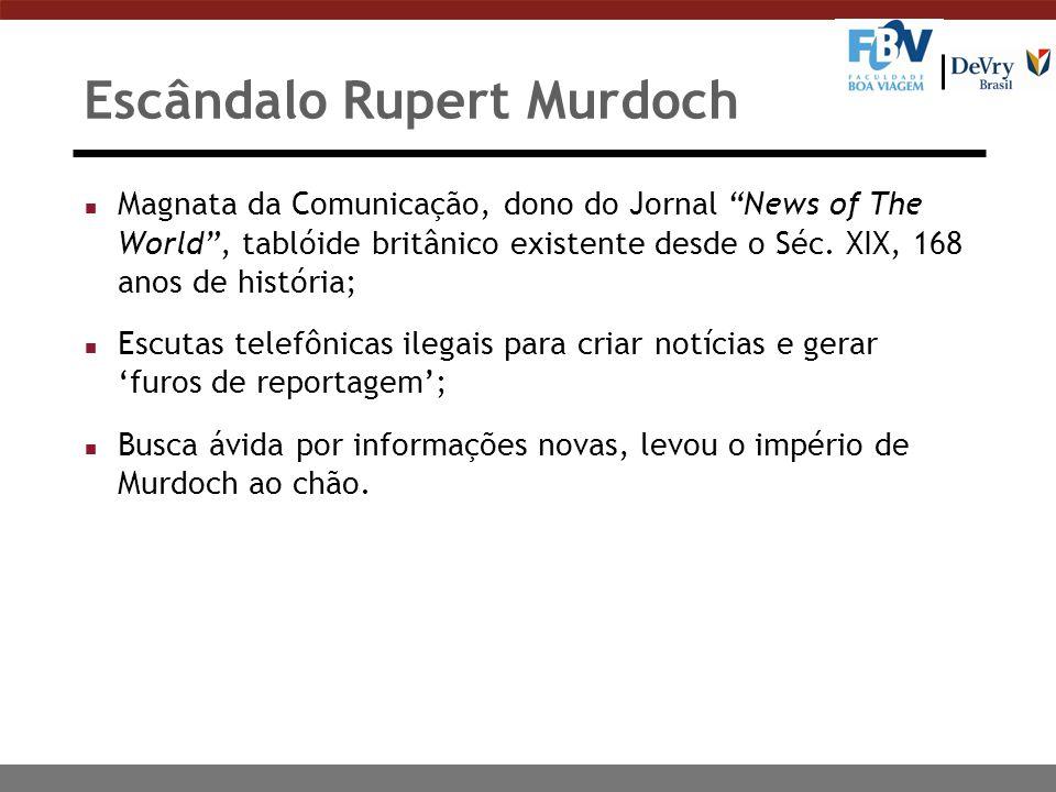 Escândalo Rupert Murdoch n Magnata da Comunicação, dono do Jornal News of The World, tablóide britânico existente desde o Séc. XIX, 168 anos de histór