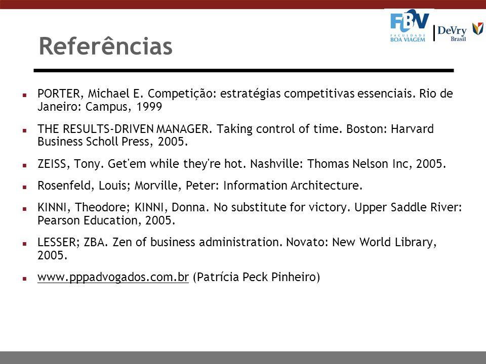 Referências n PORTER, Michael E. Competição: estratégias competitivas essenciais. Rio de Janeiro: Campus, 1999 n THE RESULTS-DRIVEN MANAGER. Taking co