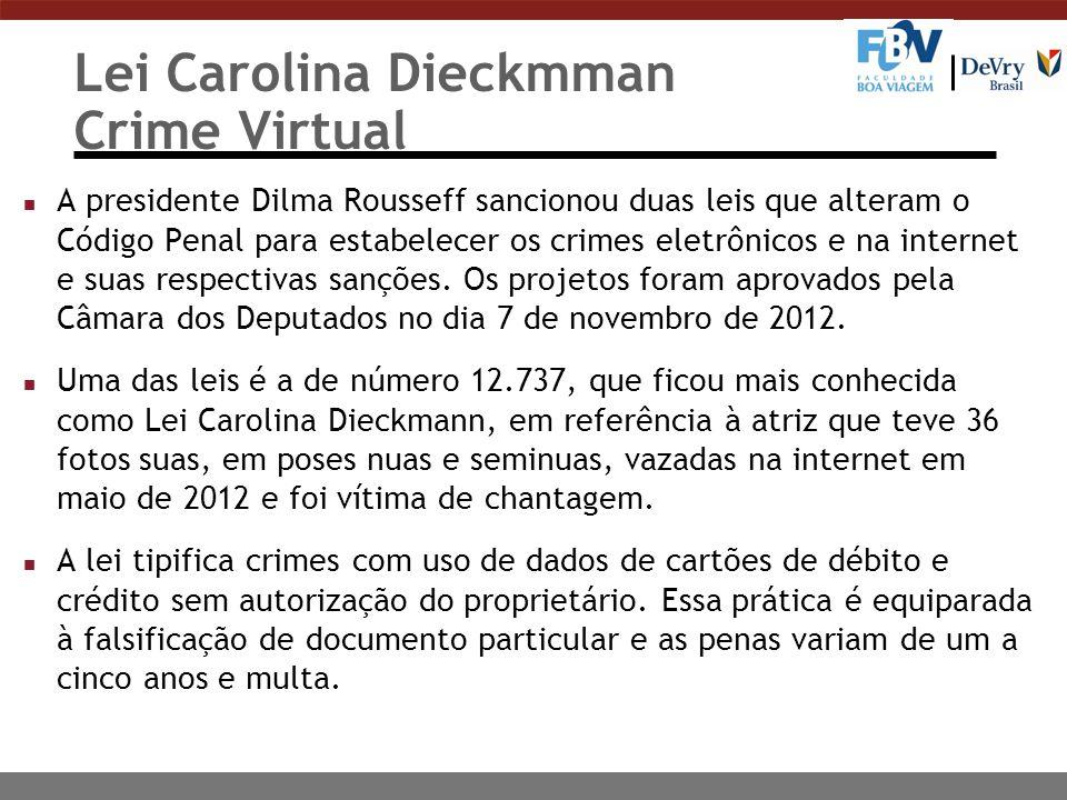 Lei Carolina Dieckmman Crime Virtual n A presidente Dilma Rousseff sancionou duas leis que alteram o Código Penal para estabelecer os crimes eletrônic
