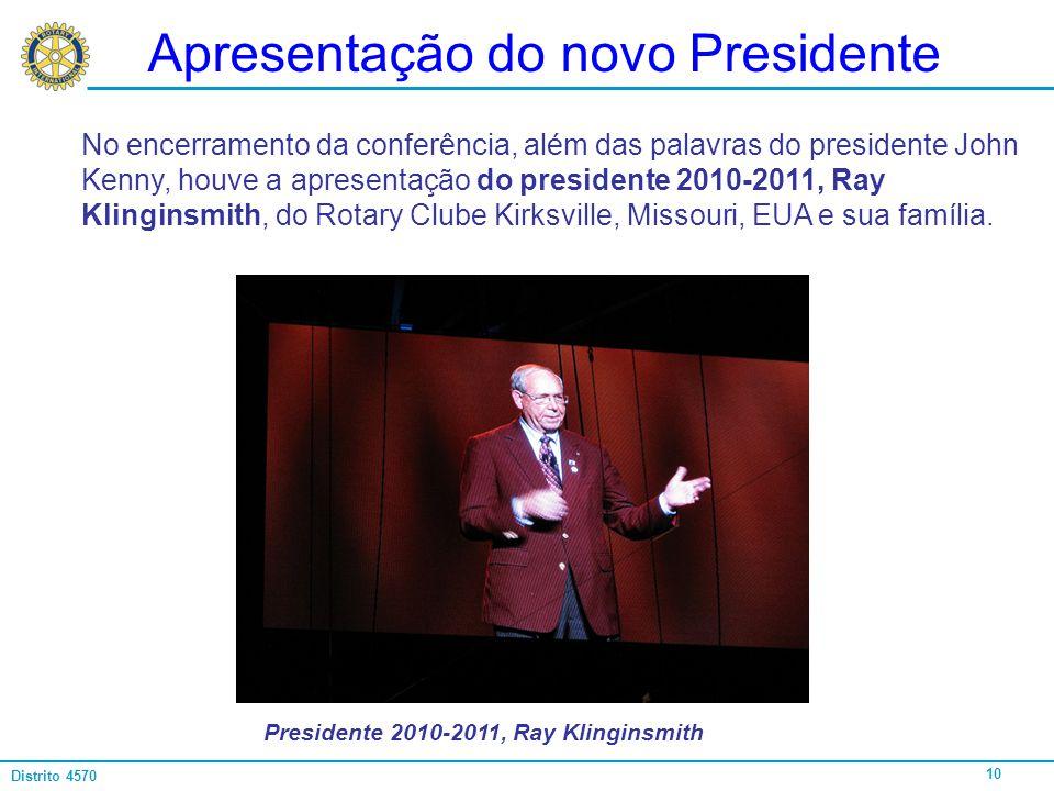 10 Distrito 4570 Apresentação do novo Presidente No encerramento da conferência, além das palavras do presidente John Kenny, houve a apresentação do p