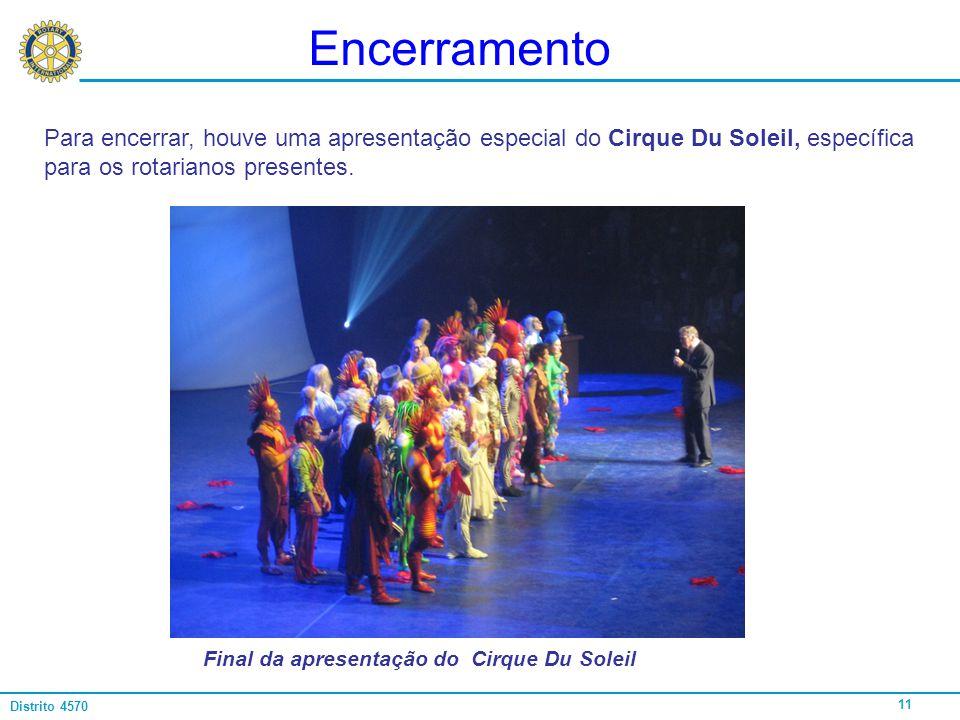 11 Distrito 4570 Encerramento Para encerrar, houve uma apresentação especial do Cirque Du Soleil, específica para os rotarianos presentes. Final da ap