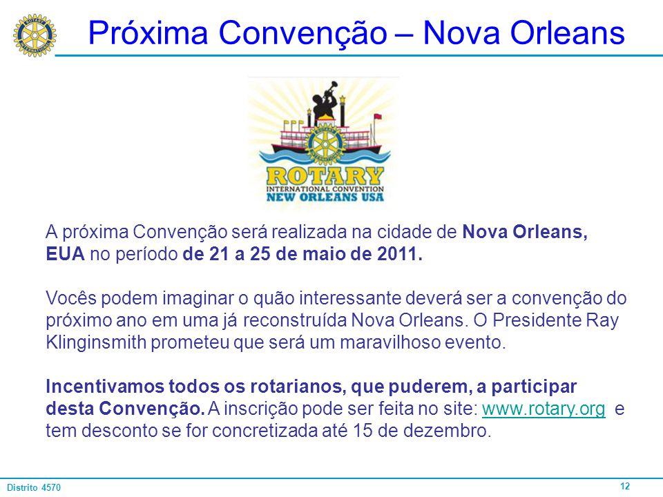 12 Distrito 4570 Próxima Convenção – Nova Orleans A próxima Convenção será realizada na cidade de Nova Orleans, EUA no período de 21 a 25 de maio de 2