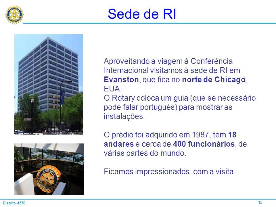 15 Distrito 4570 Sede de RI Aproveitando a viagem à Conferência Internacional visitamos à sede de RI em Evanston, que fica no norte de Chicago, EUA. O