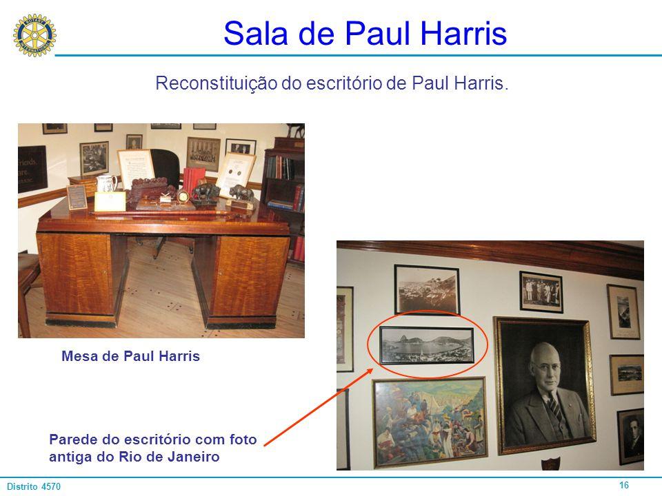 16 Distrito 4570 Sala de Paul Harris Reconstituição do escritório de Paul Harris. Mesa de Paul Harris Parede do escritório com foto antiga do Rio de J
