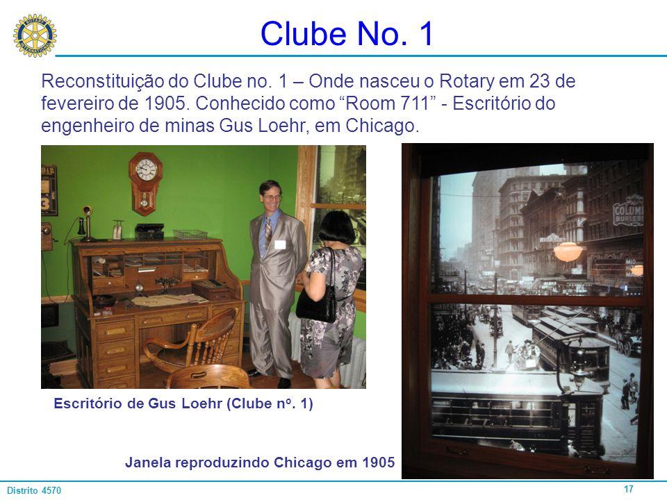 17 Distrito 4570 Clube No. 1 Reconstituição do Clube no. 1 – Onde nasceu o Rotary em 23 de fevereiro de 1905. Conhecido como Room 711 - Escritório do