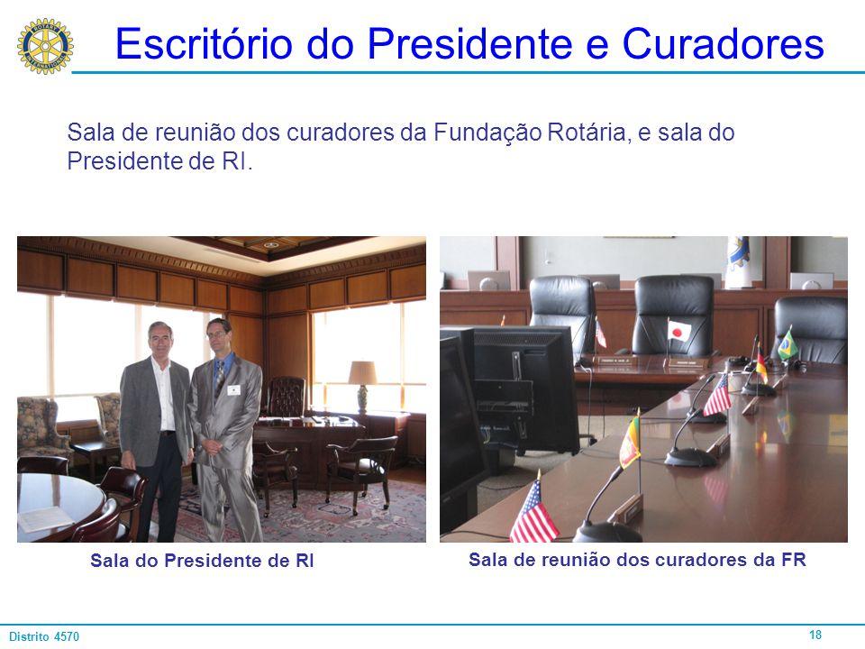 18 Distrito 4570 Escritório do Presidente e Curadores Sala de reunião dos curadores da Fundação Rotária, e sala do Presidente de RI. Sala do President
