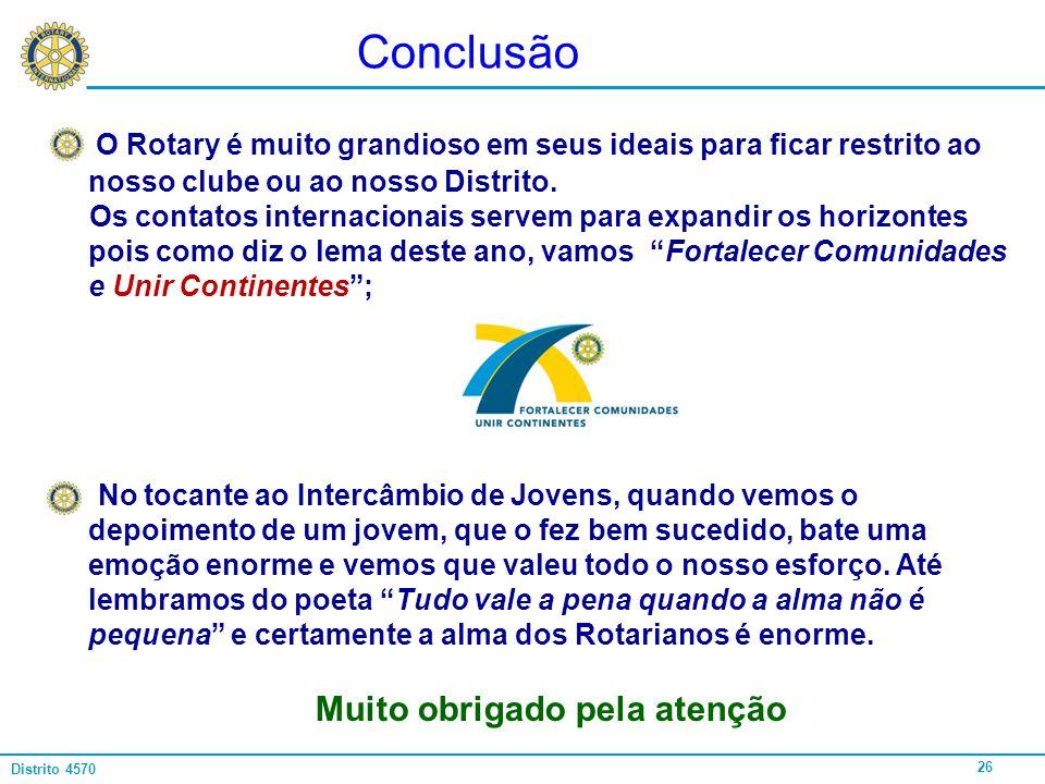 26 Distrito 4570 O Rotary é muito grandioso em seus ideais para ficar restrito ao nosso clube ou ao nosso Distrito. Os contatos internacionais servem