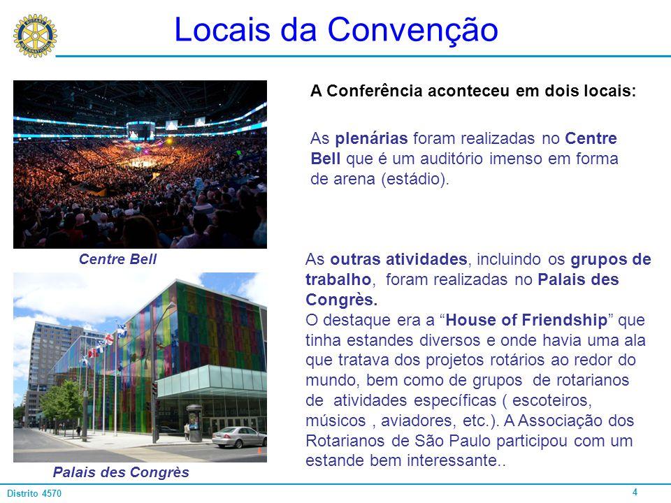 4 Distrito 4570 Locais da Convenção A Conferência aconteceu em dois locais: As plenárias foram realizadas no Centre Bell que é um auditório imenso em
