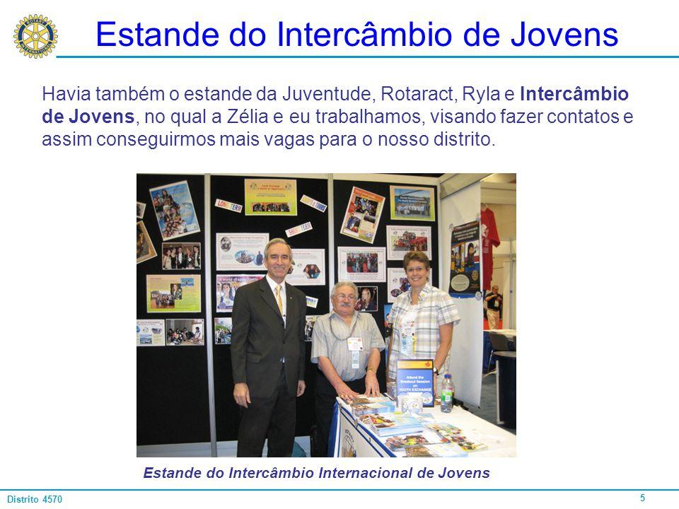 5 Distrito 4570 Estande do Intercâmbio de Jovens Havia também o estande da Juventude, Rotaract, Ryla e Intercâmbio de Jovens, no qual a Zélia e eu tra