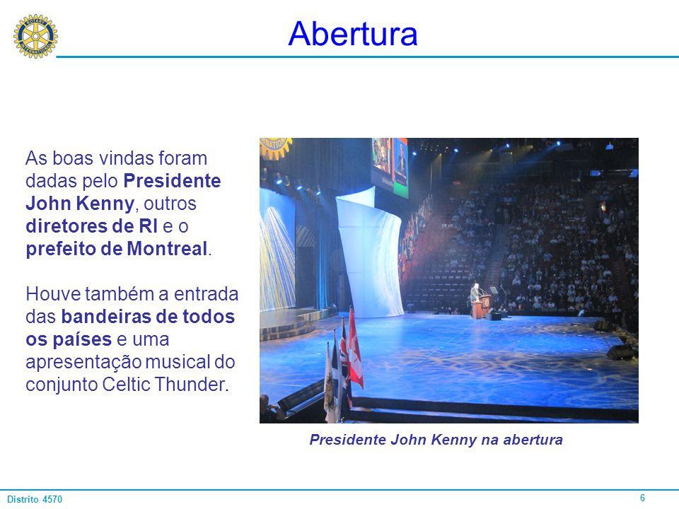 6 Distrito 4570 Abertura As boas vindas foram dadas pelo Presidente John Kenny, outros diretores de RI e o prefeito de Montreal. Houve também a entrad