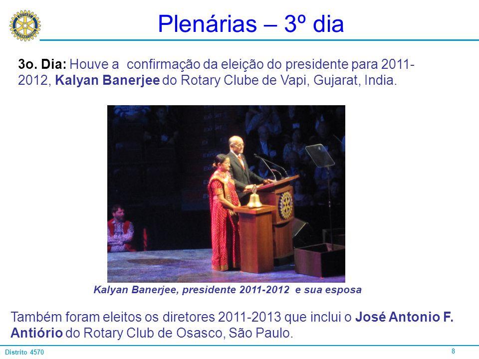 8 Distrito 4570 Plenárias – 3º dia 3o. Dia: Houve a confirmação da eleição do presidente para 2011- 2012, Kalyan Banerjee do Rotary Clube de Vapi, Guj