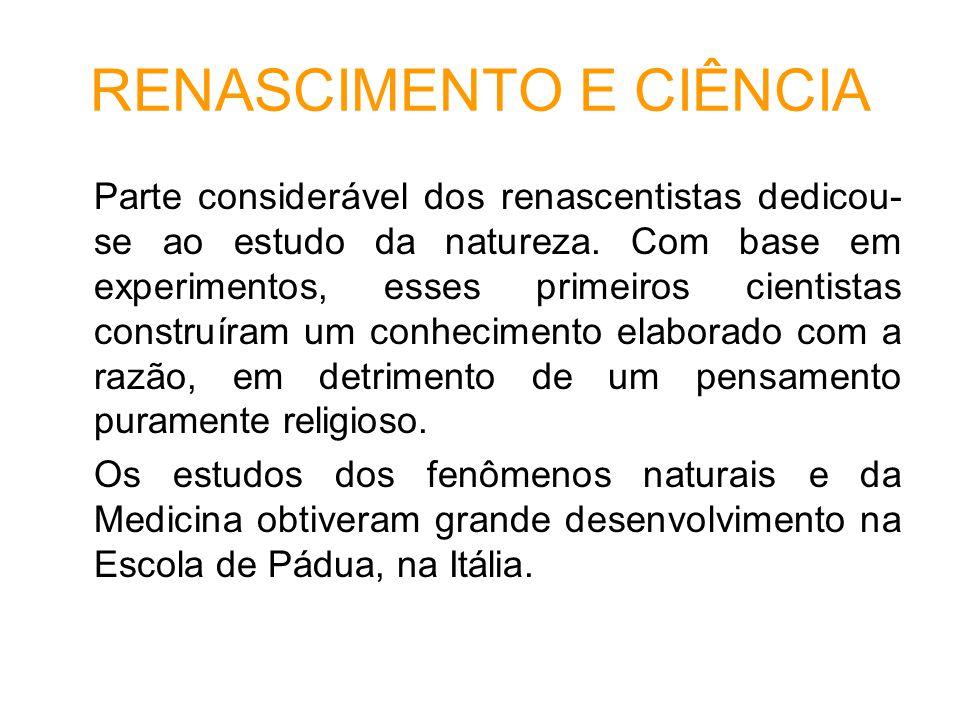 RENASCIMENTO E CIÊNCIA Parte considerável dos renascentistas dedicou- se ao estudo da natureza.