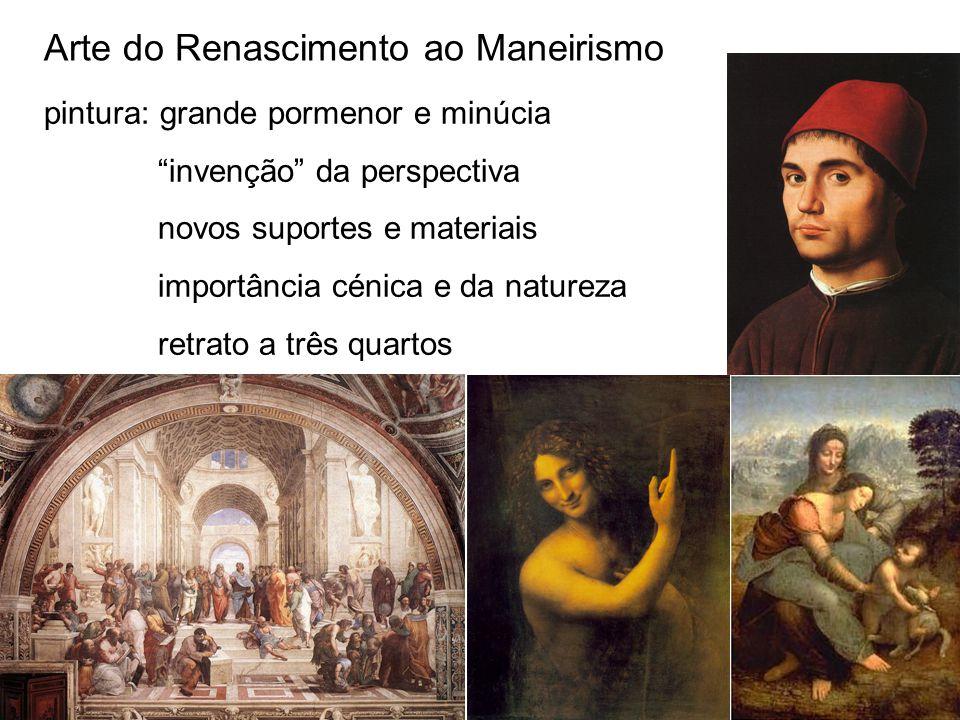 Arte do Renascimento ao Maneirismo pintura: grande pormenor e minúcia invenção da perspectiva novos suportes e materiais importância cénica e da natureza retrato a três quartos