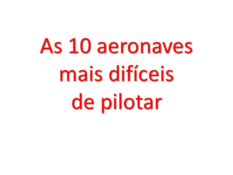 As 10 aeronaves mais difíceis de pilotar