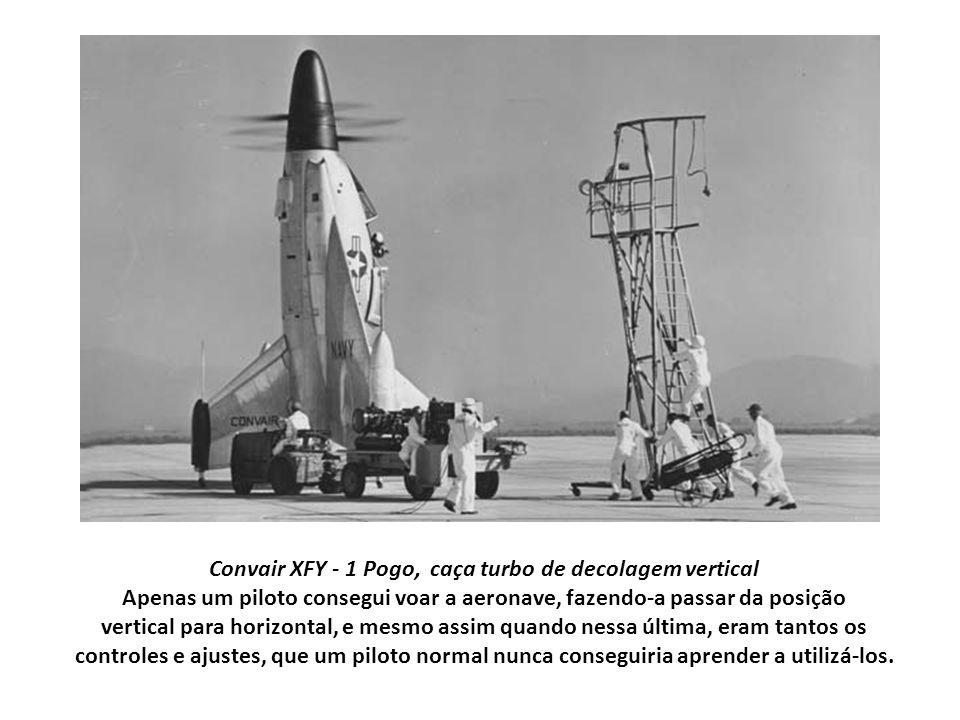 Convair XFY - 1 Pogo, caça turbo de decolagem vertical Apenas um piloto consegui voar a aeronave, fazendo-a passar da posição vertical para horizontal