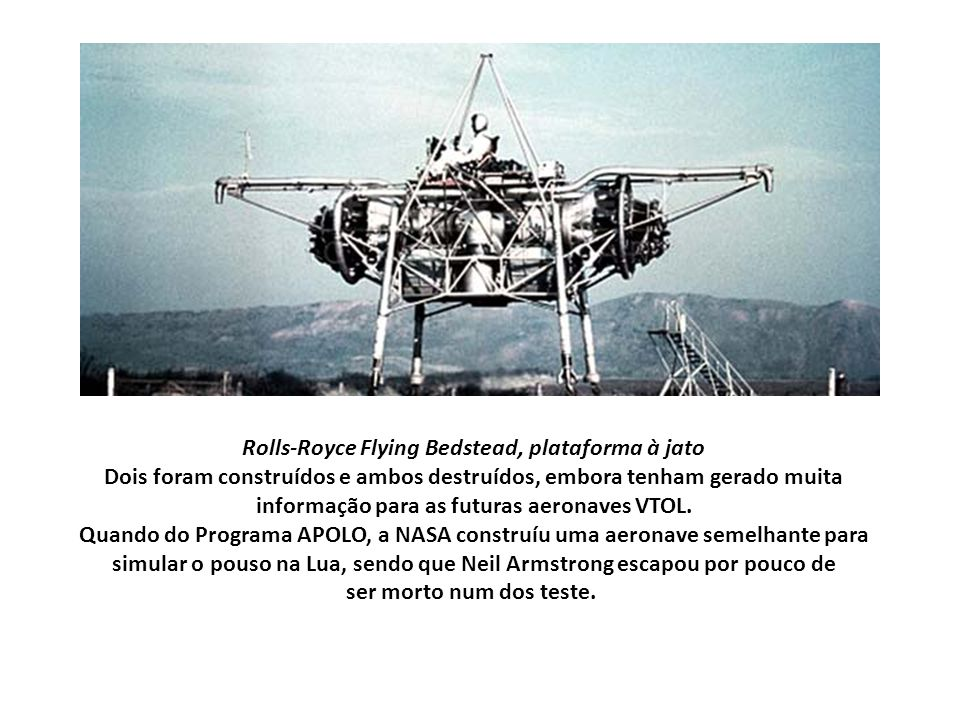 Rolls-Royce Flying Bedstead, plataforma à jato Dois foram construídos e ambos destruídos, embora tenham gerado muita informação para as futuras aerona