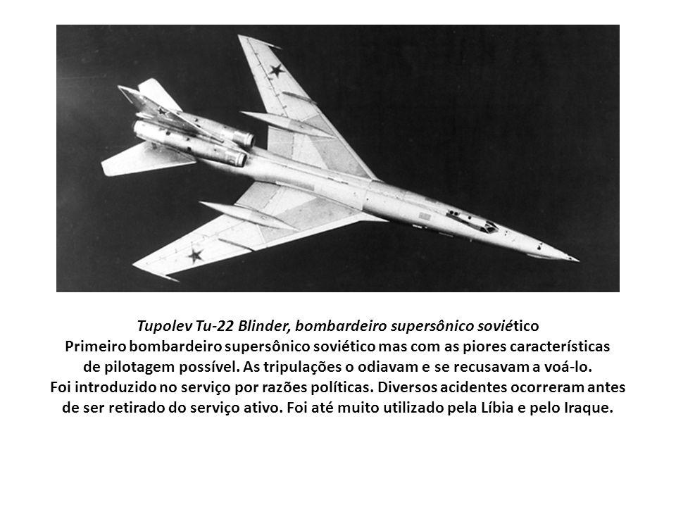 Tupolev Tu-22 Blinder, bombardeiro supersônico soviético Primeiro bombardeiro supersônico soviético mas com as piores características de pilotagem possível.