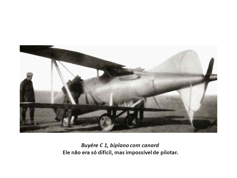 Buyére C 1, biplano com canard Ele não era só difícil, mas impossível de pilotar.