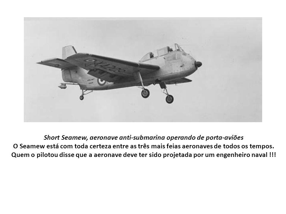 Short Seamew, aeronave anti-submarina operando de porta-aviões O Seamew está com toda certeza entre as três mais feias aeronaves de todos os tempos.