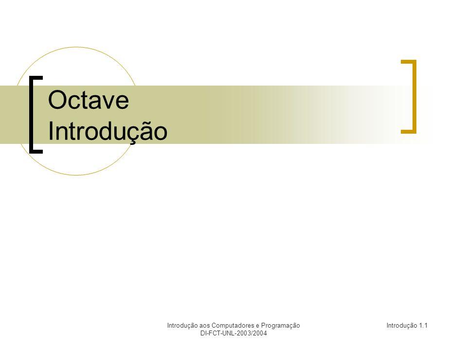 Introdução aos Computadores e Programação DI-FCT-UNL-2003/2004 Introdução 1.2 GNU Octave Inicialização do octave.