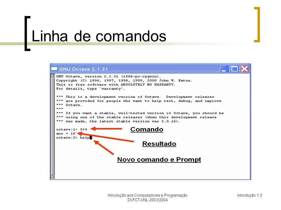 Introdução aos Computadores e Programação DI-FCT-UNL-2003/2004 Introdução 1.4 Calculadora octave:20> sqrt(5) ans = 2.2361 raíz quadrada octave:21> log10(1000) ans = 3 logaritmo base 10 octave:22> log(e^10) ans = 10 logaritmo neperiano octave:23> pi pi = 3.1416 constante pi octave:24> sin(pi/6) ans = 0.50000 seno octave:25> cos(0) ans = 1 coseno octave:26> tan(pi/4) ans = 1.0000 tangente octave:27> sin(pi) ans = 1.2246e-16 seno de pi não é 0, por causa de erros de aproximanção octave:28> 30*pi/180 ans = 0.52360 octave:29> sin(ans)^2+cos(ans)^2 ans = 1 utilização de valor anterior em cálculo octave:9> 2+3 ans = 5 octave:10> 2-2 ans = 0 octave:11> 2*2 ans = 4 octave:12> 2/3 ans = 0.66667 octave:13> 5*5*5 ans = 125 octave:14> 5^3 ans = 125 octave:15> 5^2.5 ans = 55.902 octave:16> 8\3 ans = 0.37500 octave:17> 2\4 ans = 2 octave:18> 3*(23+14.7- 4/6)/3.5 ans = 31.743 octave:19> 5^-3 ans = 0.0080000