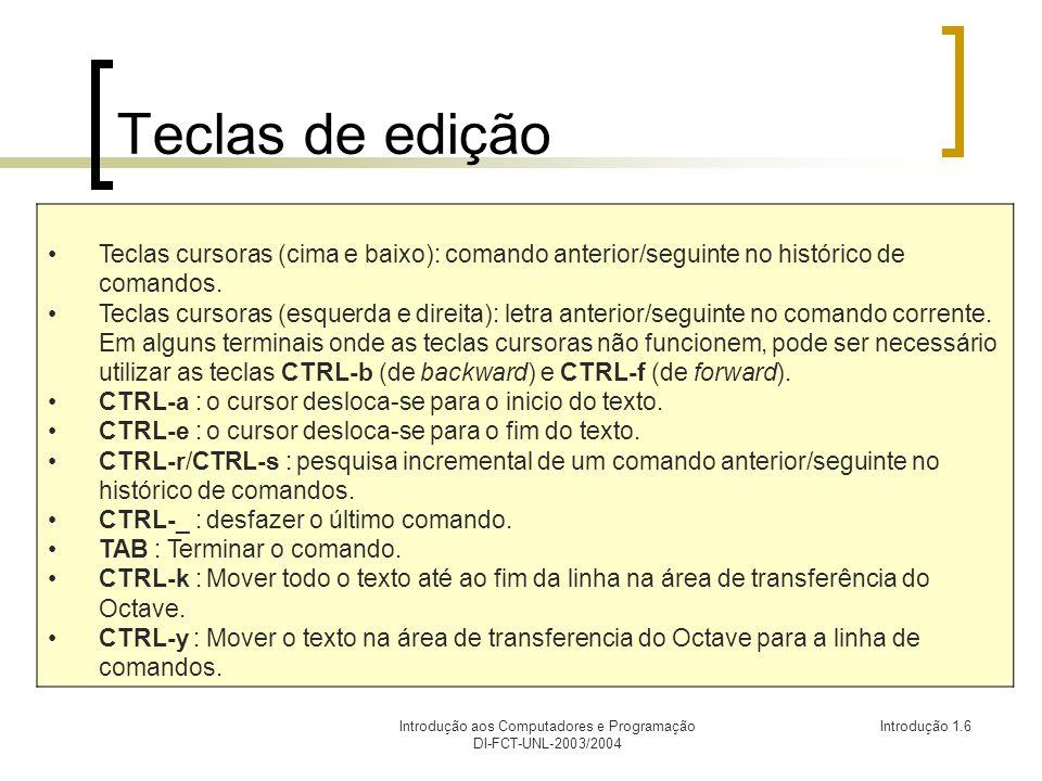 Introdução aos Computadores e Programação DI-FCT-UNL-2003/2004 Introdução 1.6 Teclas de edição Teclas cursoras (cima e baixo): comando anterior/seguin
