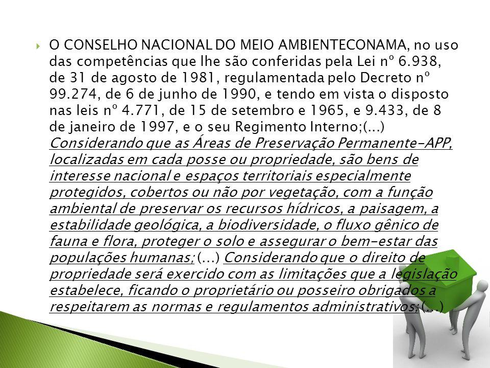 O CONSELHO NACIONAL DO MEIO AMBIENTECONAMA, no uso das competências que lhe são conferidas pela Lei nº 6.938, de 31 de agosto de 1981, regulamentada p