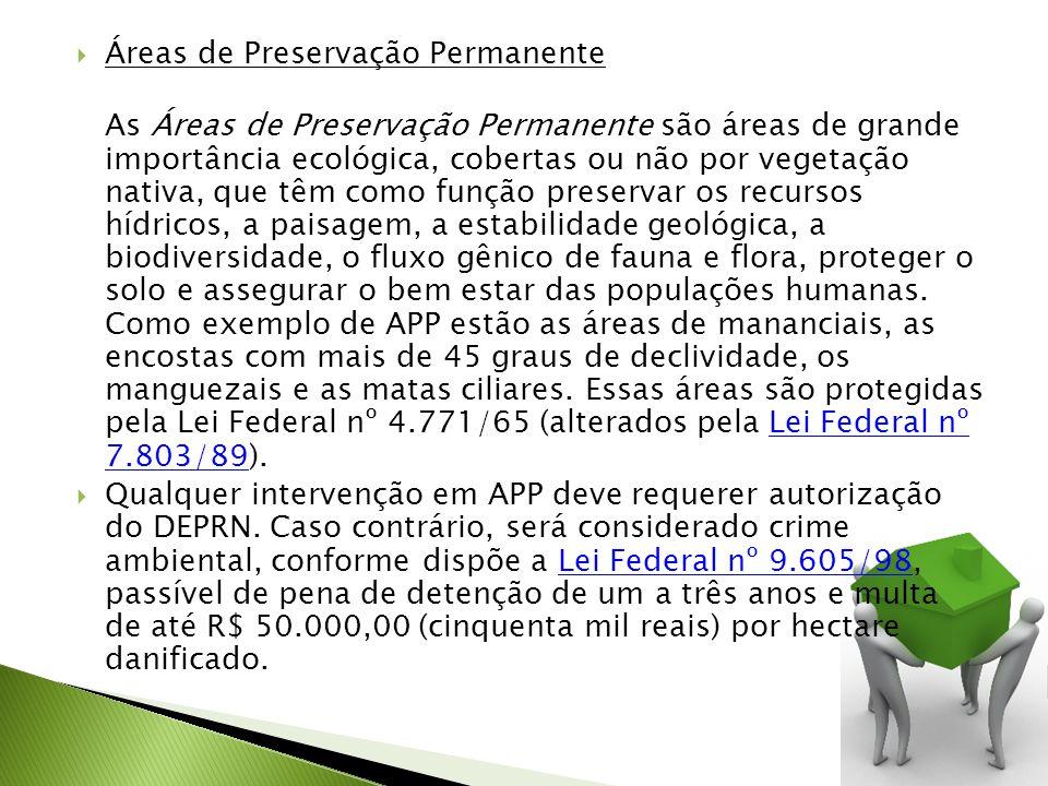 Áreas de Preservação Permanente As Áreas de Preservação Permanente são áreas de grande importância ecológica, cobertas ou não por vegetação nativa, que têm como função preservar os recursos hídricos, a paisagem, a estabilidade geológica, a biodiversidade, o fluxo gênico de fauna e flora, proteger o solo e assegurar o bem estar das populações humanas.