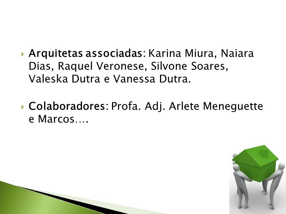 Arquitetas associadas: Karina Miura, Naiara Dias, Raquel Veronese, Silvone Soares, Valeska Dutra e Vanessa Dutra. Colaboradores: Profa. Adj. Arlete Me