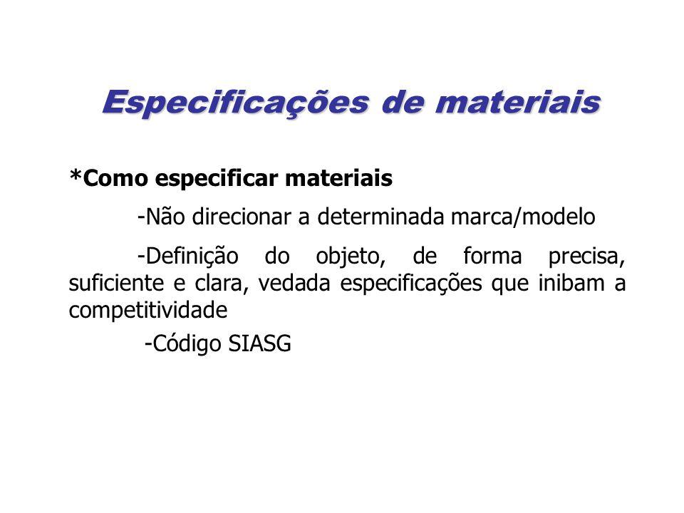 Especificações de materiais *Como especificar materiais -Não direcionar a determinada marca/modelo -Definição do objeto, de forma precisa, suficiente e clara, vedada especificações que inibam a competitividade -Código SIASG