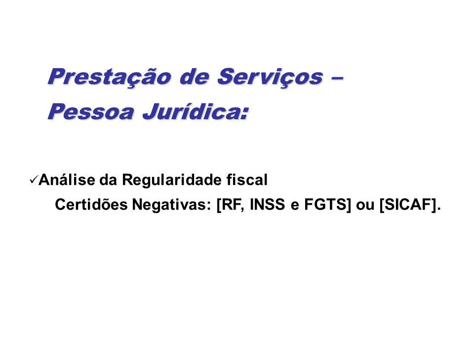 Prestação de Serviços – Pessoa Jurídica: Análise da Regularidade fiscal Certidões Negativas: [RF, INSS e FGTS] ou [SICAF].