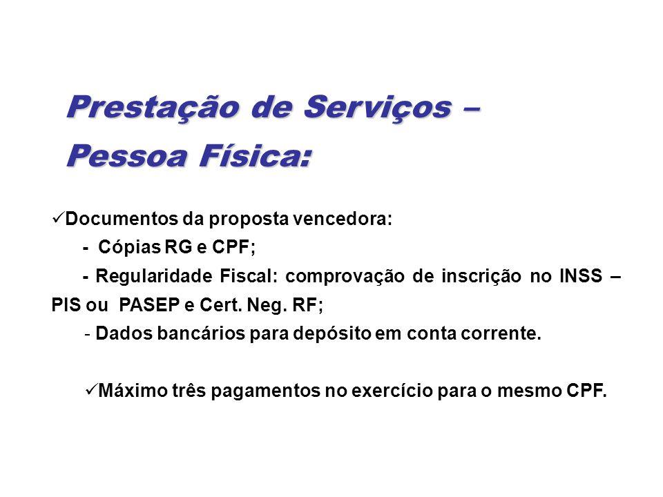Documentos da proposta vencedora: - Cópias RG e CPF; - Regularidade Fiscal: comprovação de inscrição no INSS – PIS ou PASEP e Cert. Neg. RF; - Dados b