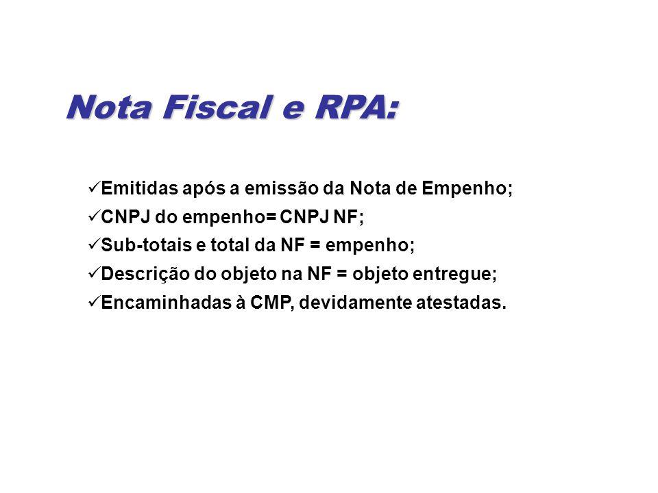 Nota Fiscal e RPA: Emitidas após a emissão da Nota de Empenho; CNPJ do empenho= CNPJ NF; Sub-totais e total da NF = empenho; Descrição do objeto na NF = objeto entregue; Encaminhadas à CMP, devidamente atestadas.