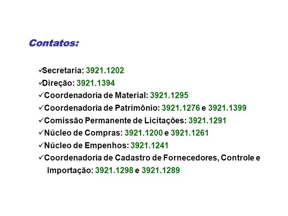 Contatos: Secretaria: 3921.1202 Direção: 3921.1394 Coordenadoria de Material: 3921.1295 Coordenadoria de Patrimônio: 3921.1276 e 3921.1399 Comissão Pe