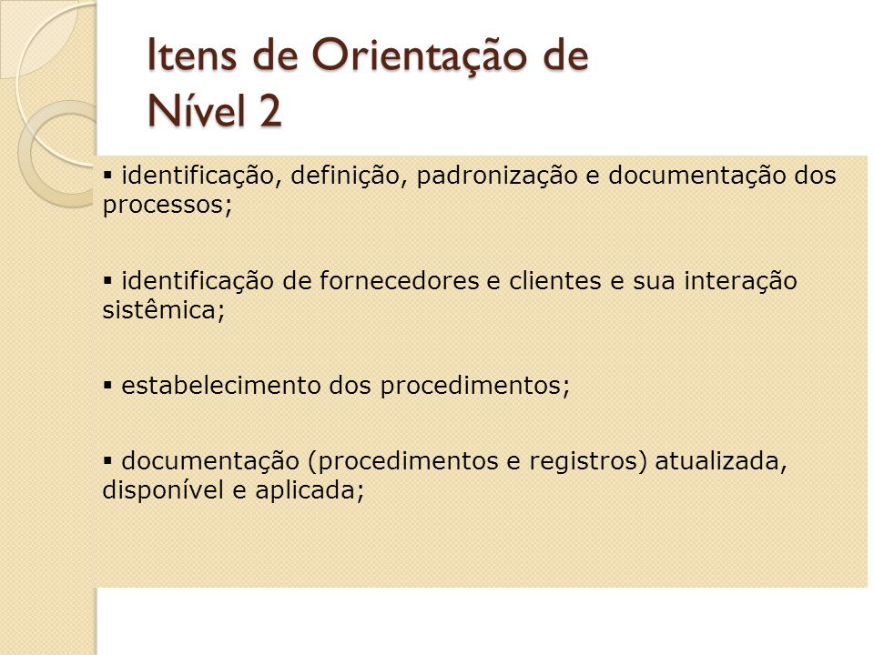 Padrão de Nível 2 Gerencia os processos e suas interações sistemicamente; estabelece sistemática de medição e avaliação dos processos; possui programa de educação e treinamento continuado, voltado para a melhoria de processos.