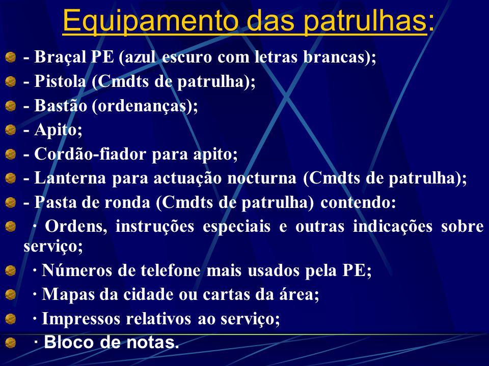 Equipamento das patrulhas: - Braçal PE (azul escuro com letras brancas); - Pistola (Cmdts de patrulha); - Bastão (ordenanças); - Apito; - Cordão-fiado
