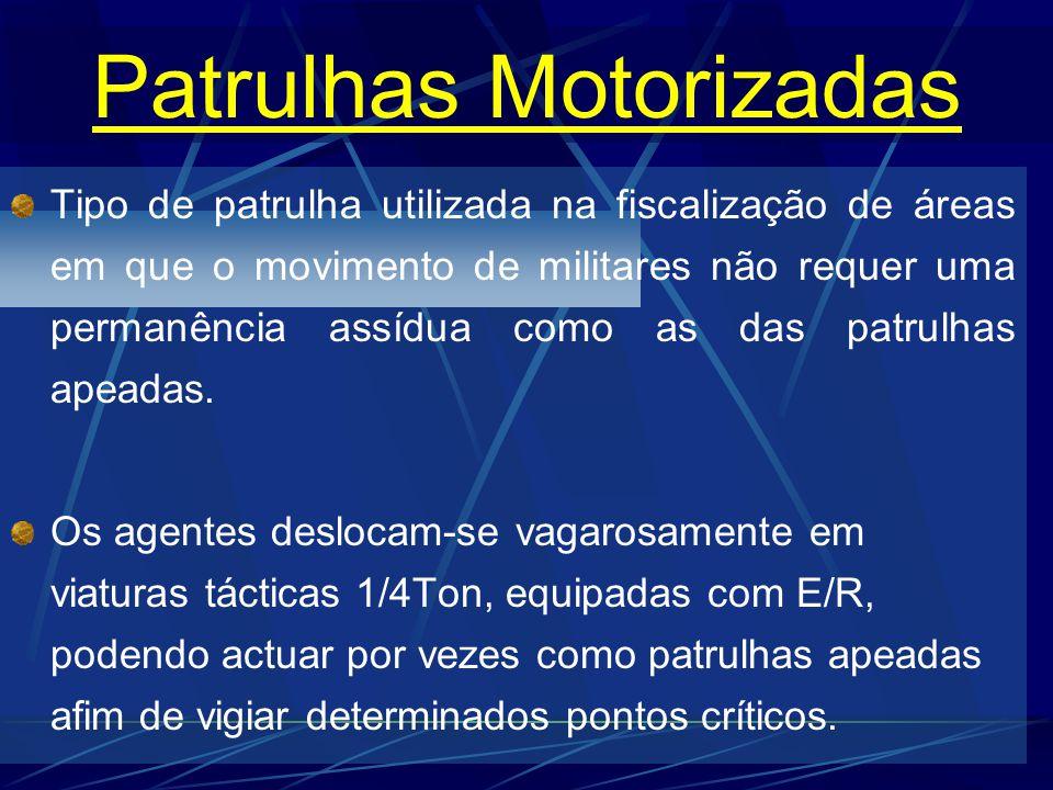 Patrulhas Motorizadas Tipo de patrulha utilizada na fiscalização de áreas em que o movimento de militares não requer uma permanência assídua como as d