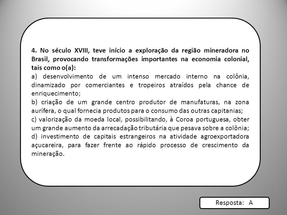 4. No século XVIII, teve início a exploração da região mineradora no Brasil, provocando transformações importantes na economia colonial, tais como o(a