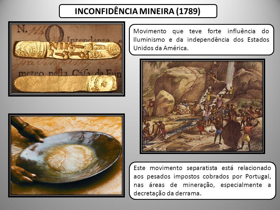 INCONFIDÊNCIA MINEIRA (1789) Este movimento separatista está relacionado aos pesados impostos cobrados por Portugal, nas áreas de mineração, especialm