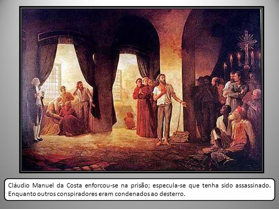 Cláudio Manuel da Costa enforcou-se na prisão; especula-se que tenha sido assassinado. Enquanto outros conspiradores eram condenados ao desterro.