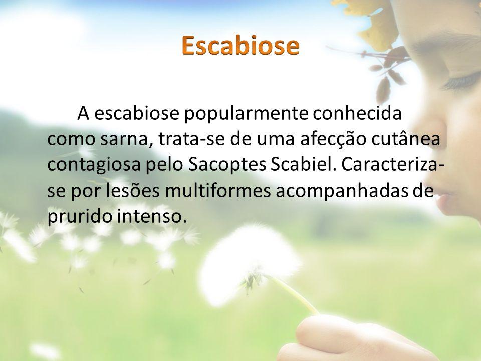 A escabiose popularmente conhecida como sarna, trata-se de uma afecção cutânea contagiosa pelo Sacoptes Scabiel. Caracteriza- se por lesões multiforme