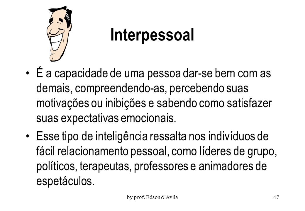 by prof. Edson d´Avila46 Corporal-Cinestésica É a inteligência que se revela como uma especial habilidade para utilizar o próprio corpo de diversas ma