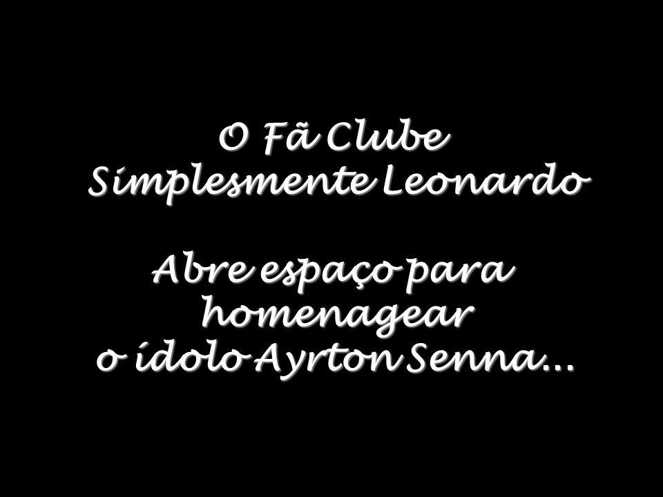 O Fã Clube Simplesmente Leonardo Abre espaço para homenagear o ídolo Ayrton Senna...