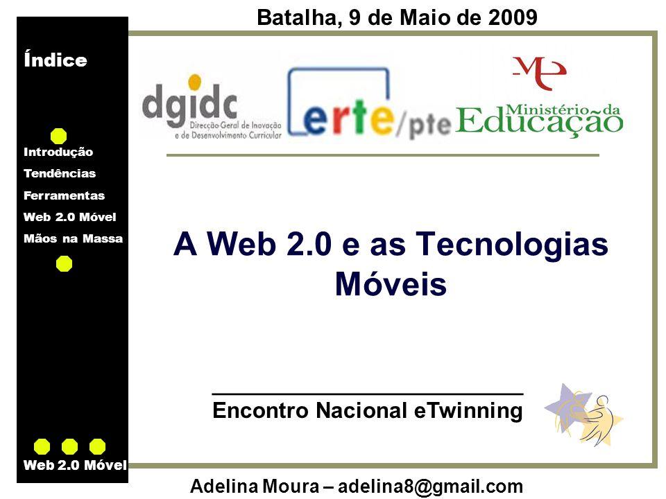 Índice Introdução Tendências Ferramentas Web 2.0 Móvel Mãos na Massa Adelina Moura – adelina8@gmail.com Web 2.0 Móvel A Web 2.0 e as Tecnologias Móvei