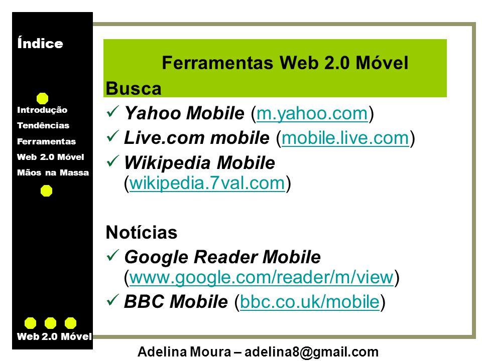 Índice Introdução Tendências Ferramentas Web 2.0 Móvel Mãos na Massa Adelina Moura – adelina8@gmail.com Web 2.0 Móvel Ferramentas Web 2.0 Móvel Busca