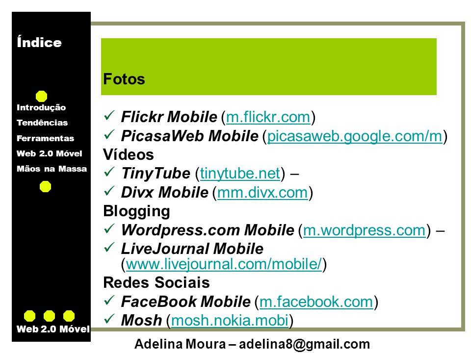 Índice Introdução Tendências Ferramentas Web 2.0 Móvel Mãos na Massa Adelina Moura – adelina8@gmail.com Web 2.0 Móvel Fotos Flickr Mobile (m.flickr.co