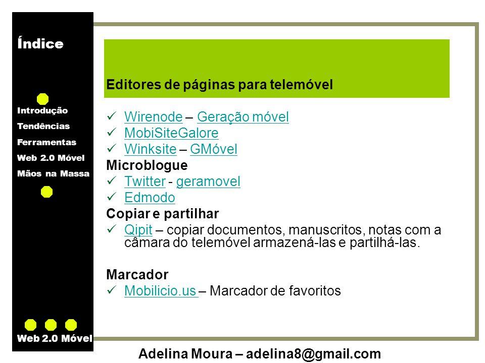 Índice Introdução Tendências Ferramentas Web 2.0 Móvel Mãos na Massa Adelina Moura – adelina8@gmail.com Web 2.0 Móvel Editores de páginas para telemóv