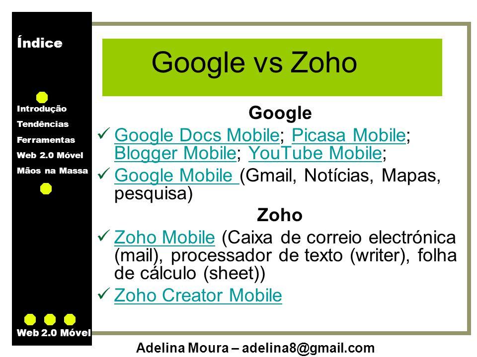 Índice Introdução Tendências Ferramentas Web 2.0 Móvel Mãos na Massa Adelina Moura – adelina8@gmail.com Web 2.0 Móvel Google vs Zoho Google Google Doc