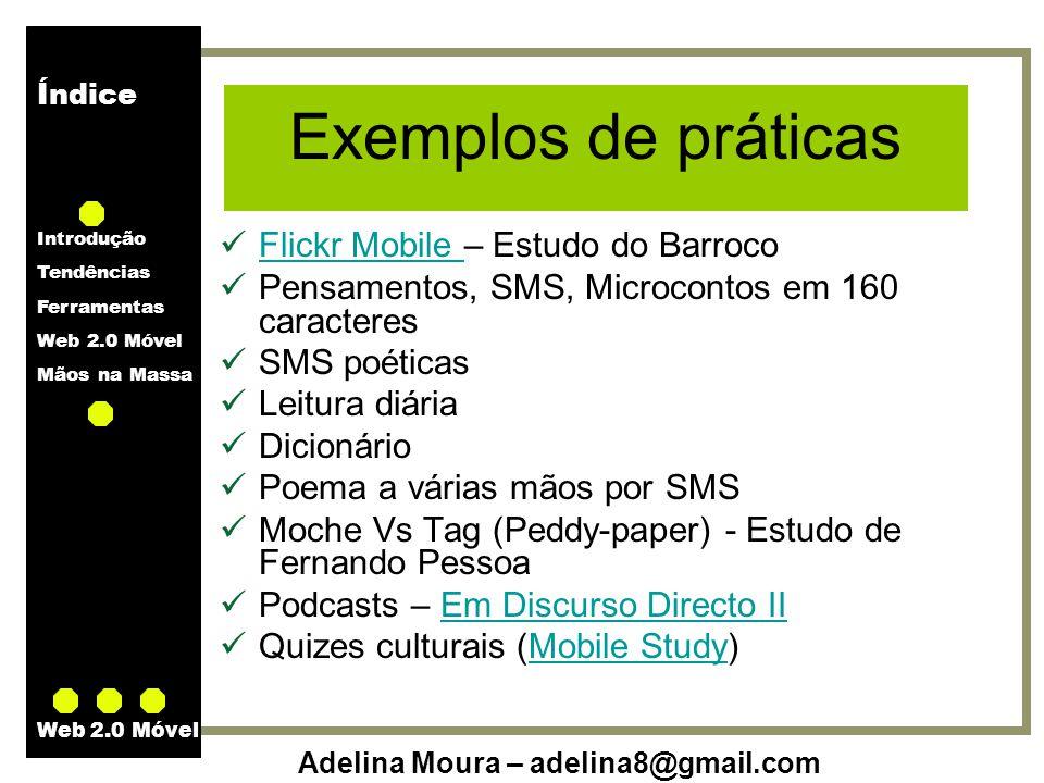 Índice Introdução Tendências Ferramentas Web 2.0 Móvel Mãos na Massa Adelina Moura – adelina8@gmail.com Web 2.0 Móvel Exemplos de práticas Flickr Mobi